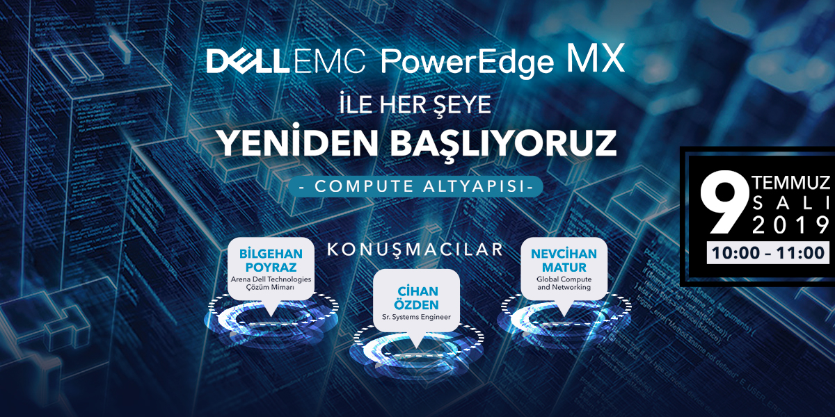 Dell PowerEdge MX Kinetic ile Her Şeye Yeniden Başlıyoruz – Compute ve Storage