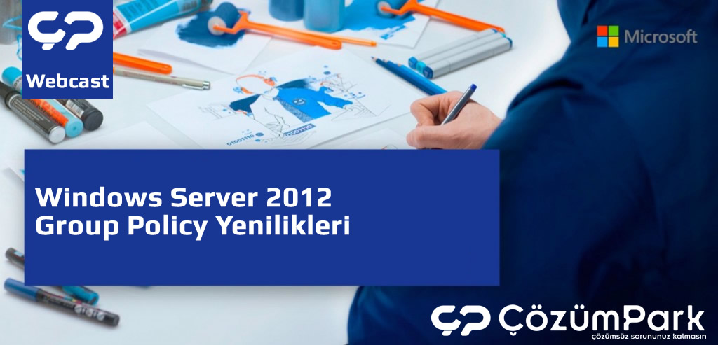 Windows Server 2012 Group Policy Yenilikleri (Demo Uygulamalarla)